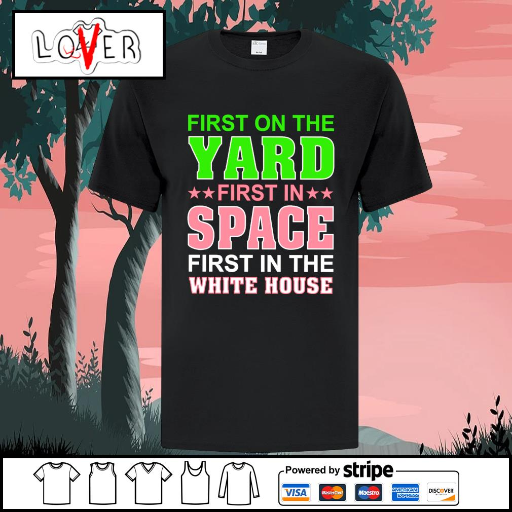 Kamala Harris first on the yard first in space first in the white house shirt