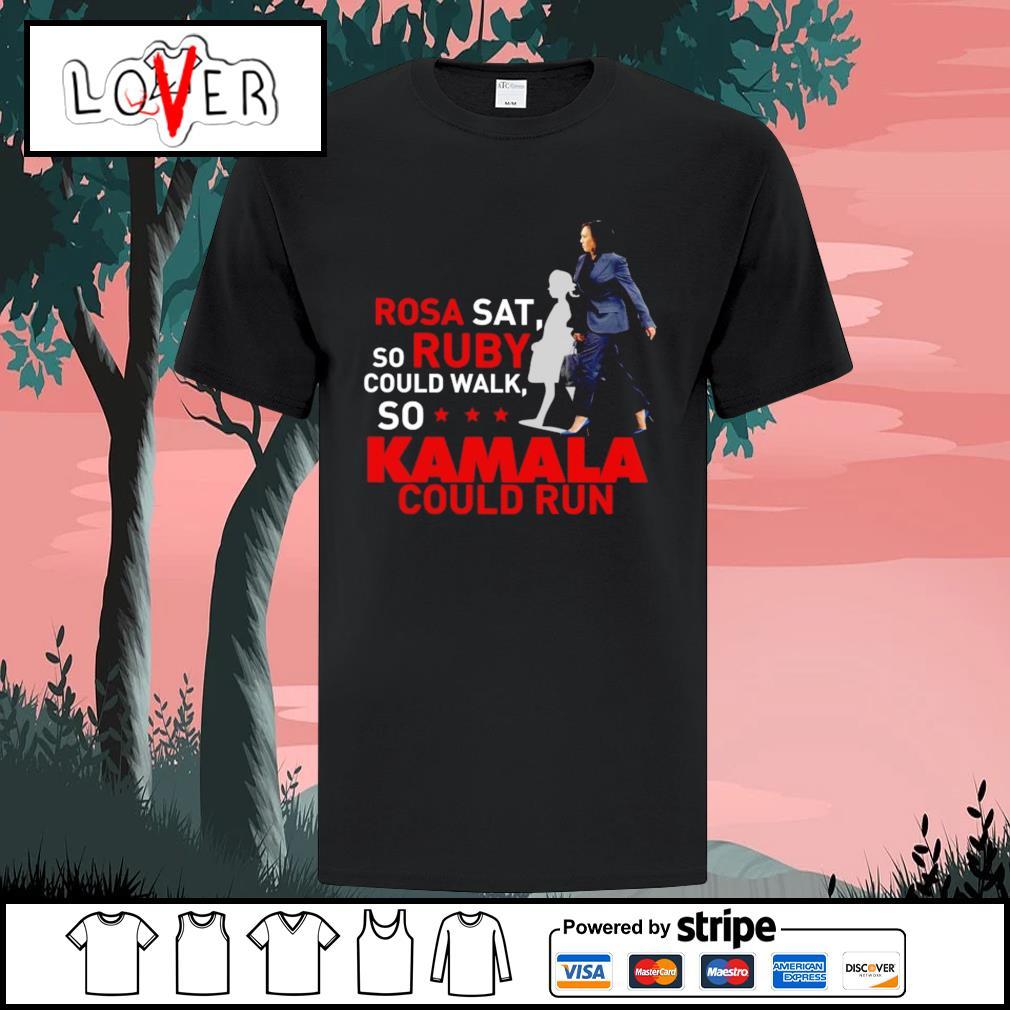 Kamala Harris rosa sat so ruby could walk so Kamala could run shirt