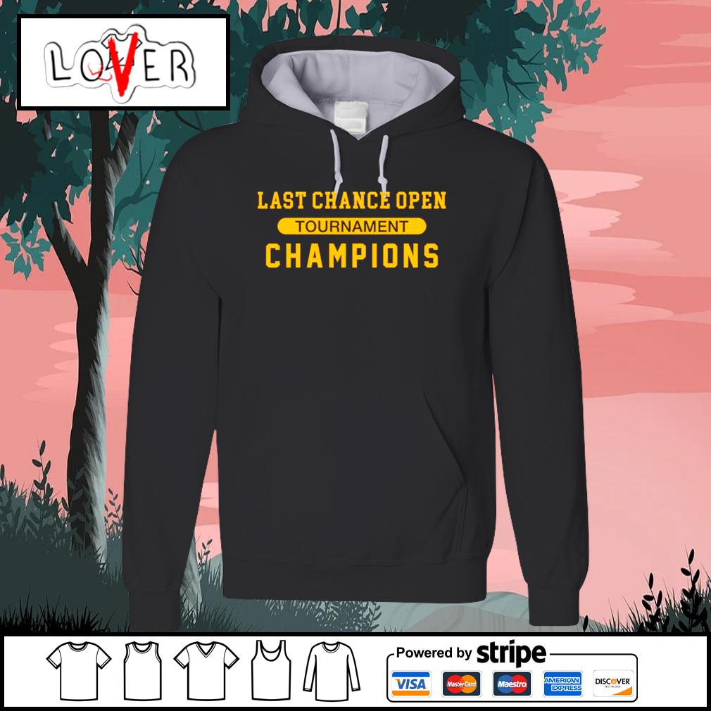 Last chance open tournament champions s Hoodie