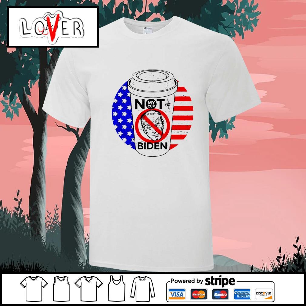 My cup not of Joe Biden American shirt