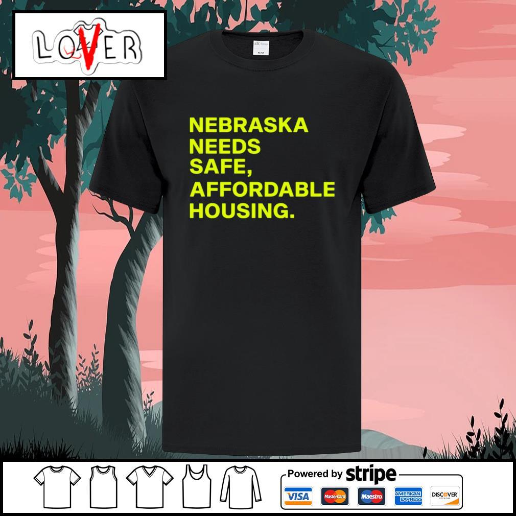 Nebraska needs safe affordable housing shirt