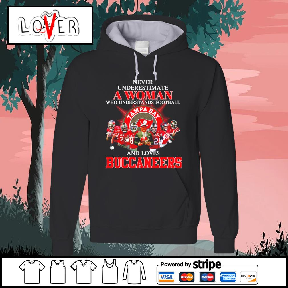 Never underestimate a woman who understands football and loves Buccaneers s Hoodie