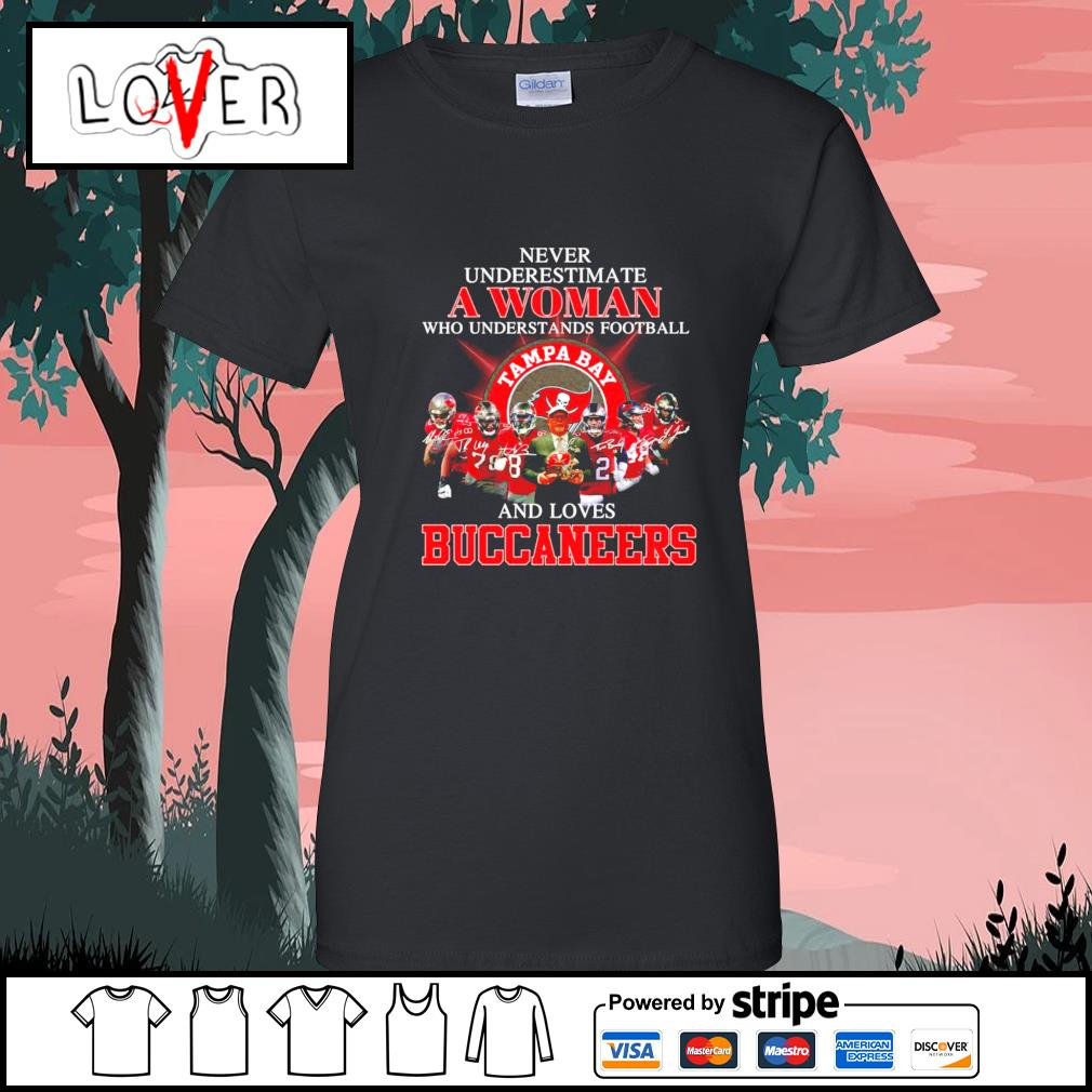Never underestimate a woman who understands football and loves Buccaneers s Ladies-Tee