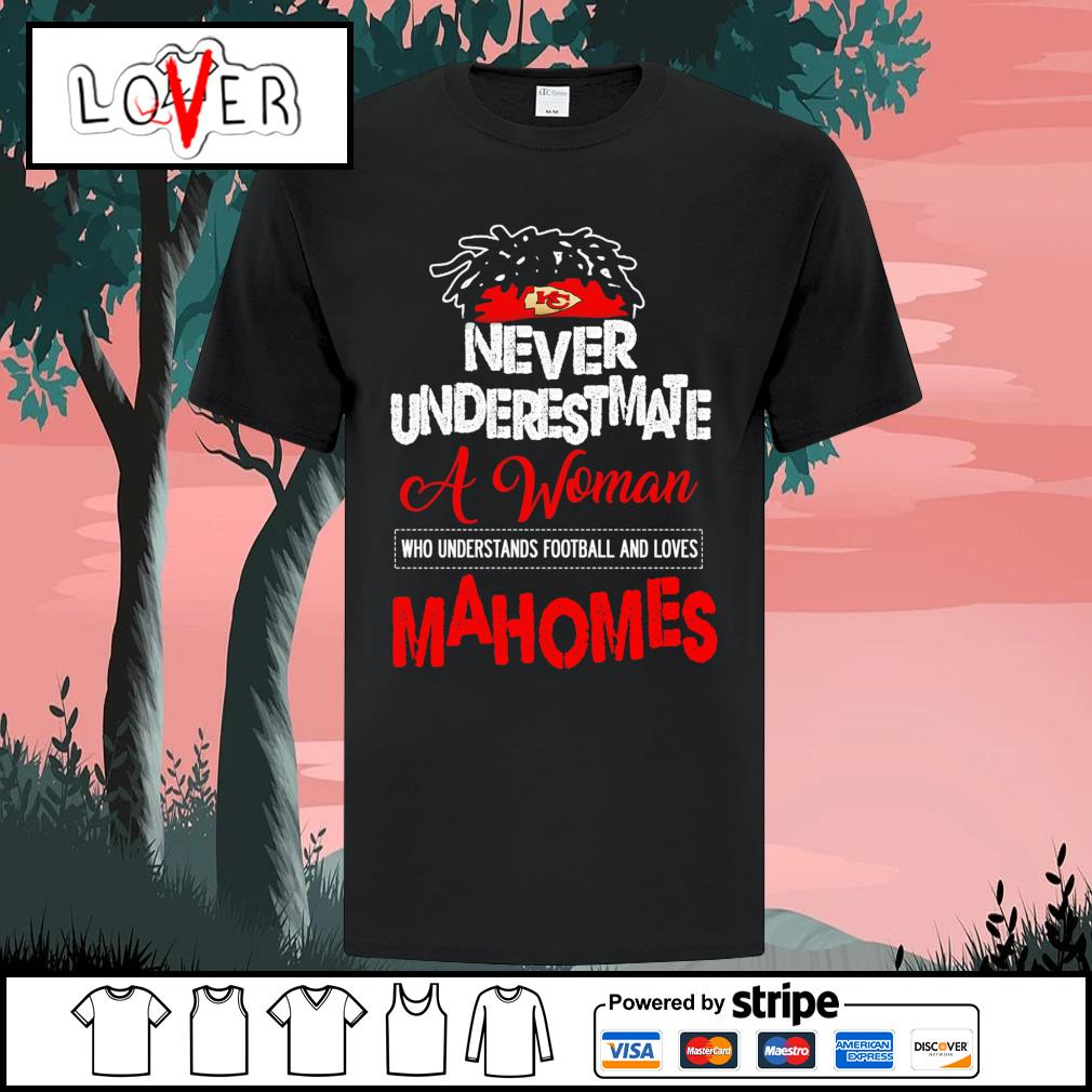Never underestimate a woman who understands football and loves Mahomes shirt