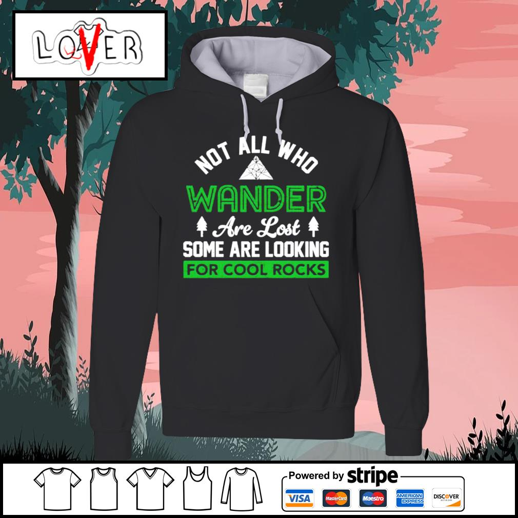Not all who wander are lost some are looking for cool rocks s Hoodie