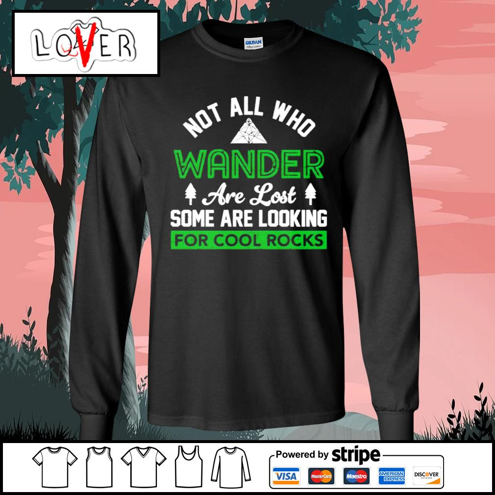 Not all who wander are lost some are looking for cool rocks s Long-Sleeves-Tee