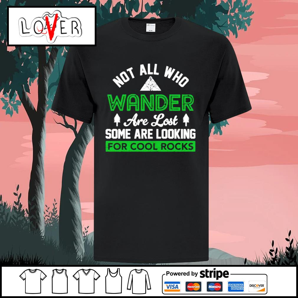 Not all who wander are lost some are looking for cool rocks shirt