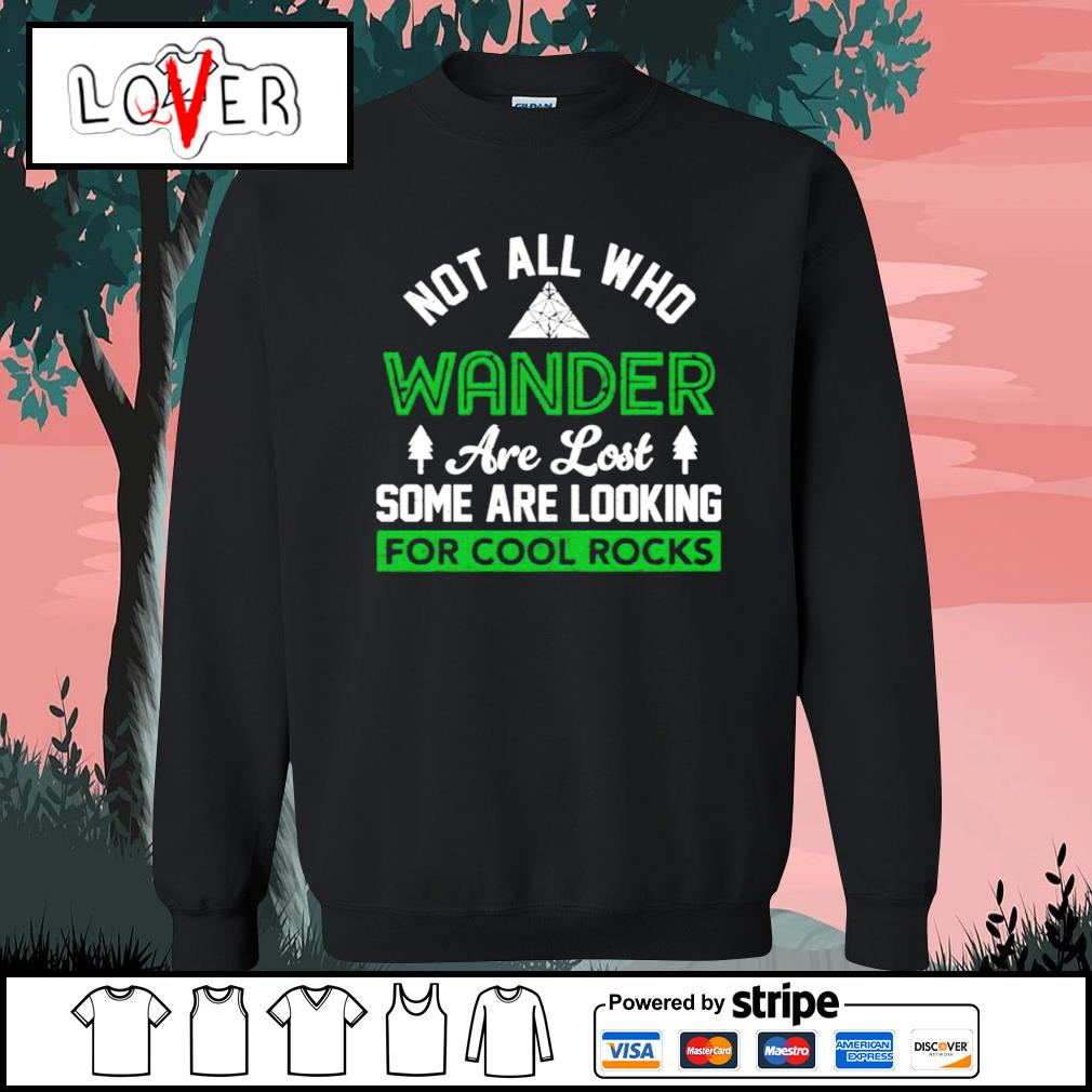 Not all who wander are lost some are looking for cool rocks s Sweater