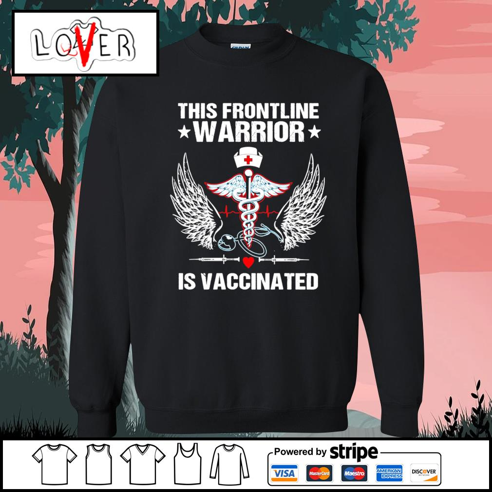 Nurse this frontline warrior is vaccinated s Sweater