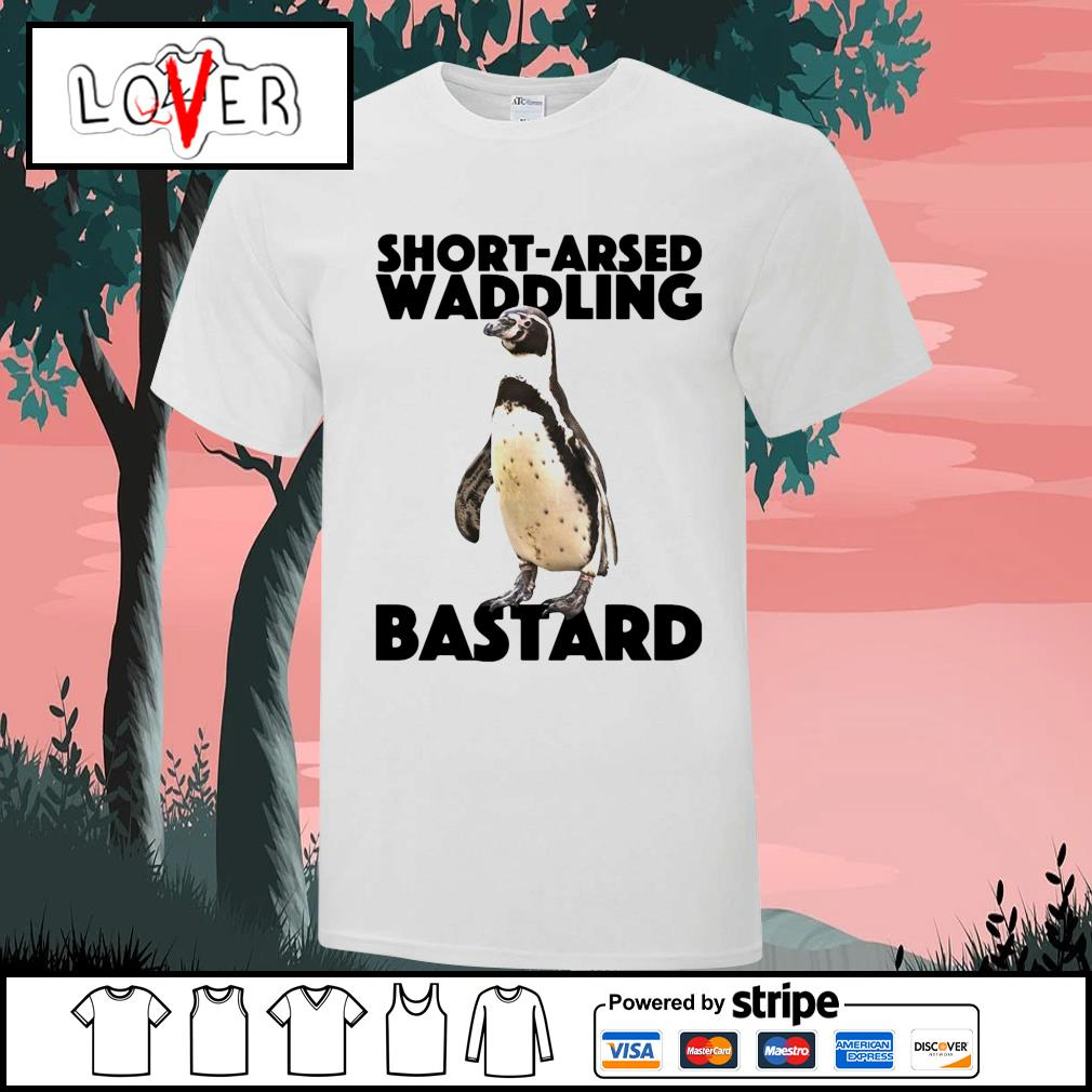 Penguin short arsed waddling bastard shirt