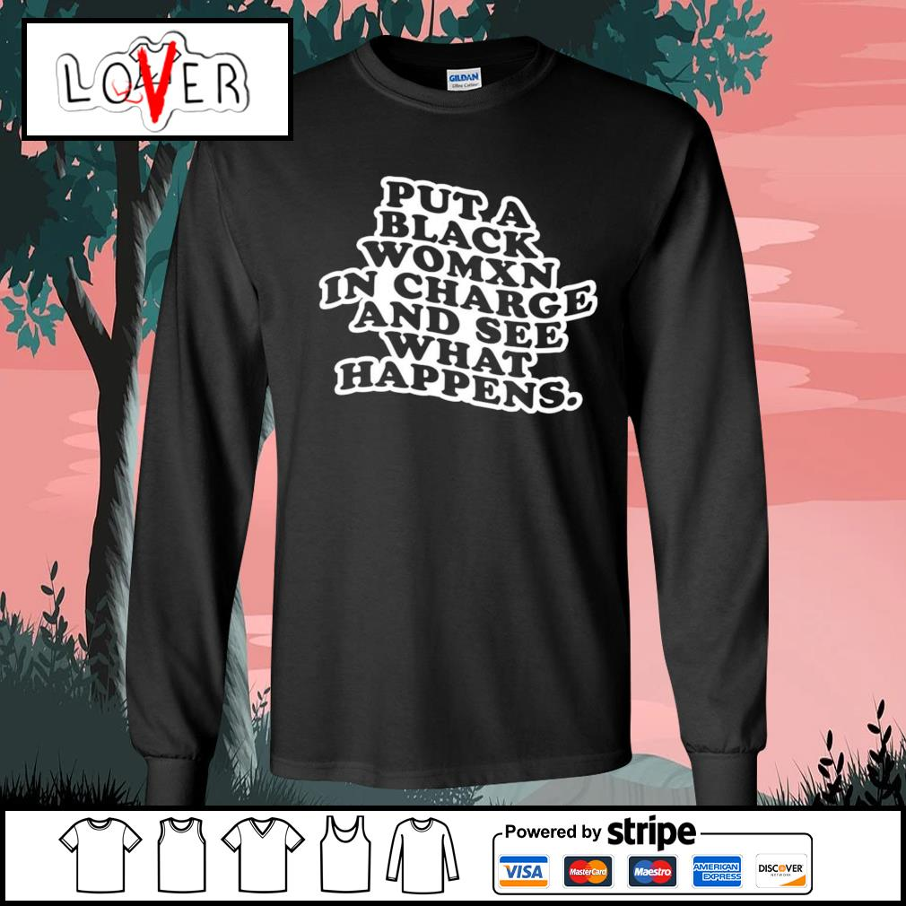 Put a black womxn in charge and see what happens s Long-Sleeves-Tee