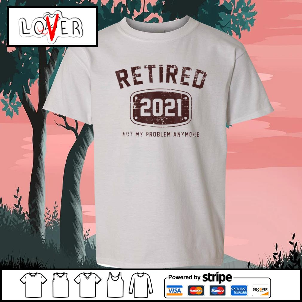 Retired 2021 not my problem anymore s Kid-T-shirt