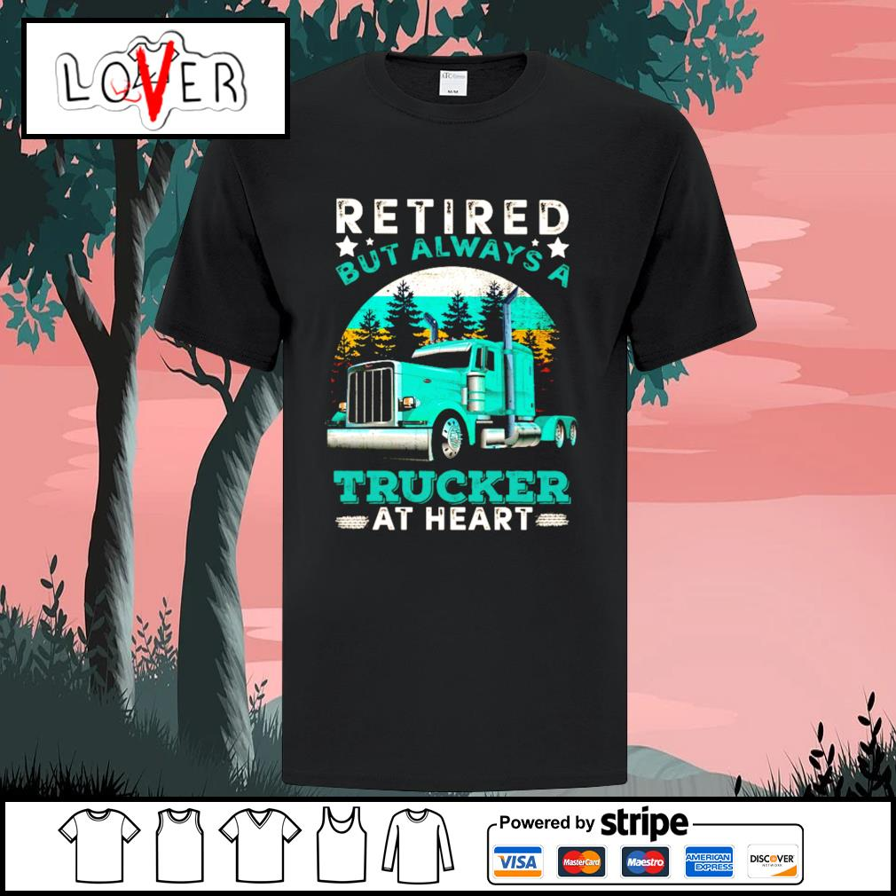 Retired but always a trucker at heart vintage shirt