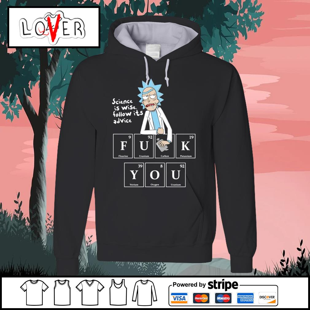 Rick and Morty science is wise follow it's advice fuck you s Hoodie