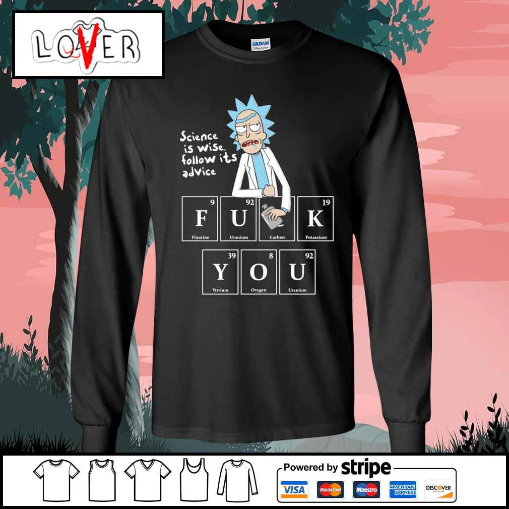 Rick and Morty science is wise follow it's advice fuck you s Long-Sleeves-Tee