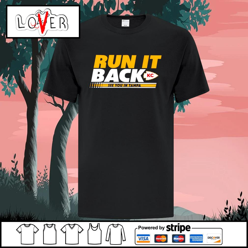 Run it back Kansas City Chiefs see you in Tampa Bay Buccaneers shirt