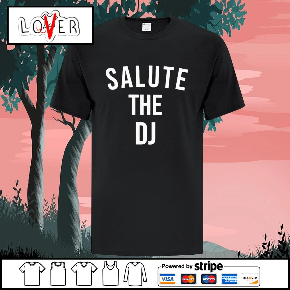 Salute the dj shirt