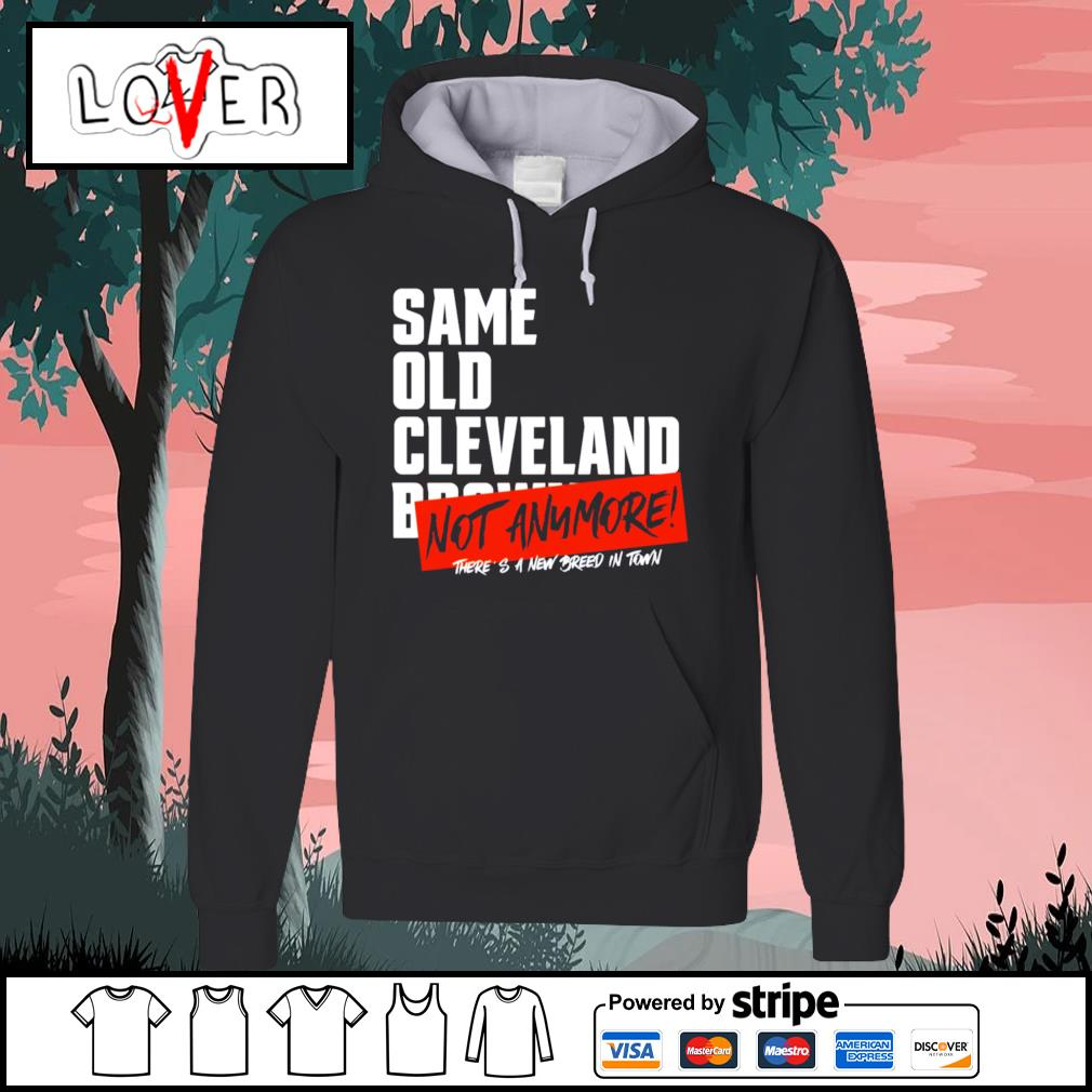 Same old Cleveland Browns not anymore there's a new breed in town s Hoodie