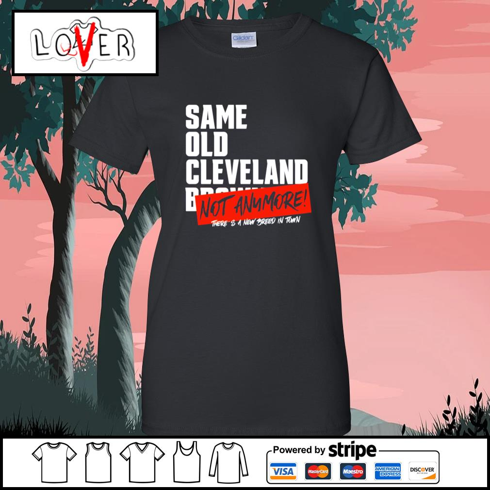 Same old Cleveland Browns not anymore there's a new breed in town s Ladies-Tee