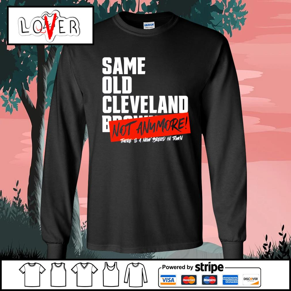 Same old Cleveland Browns not anymore there's a new breed in town s Long-Sleeves-Tee