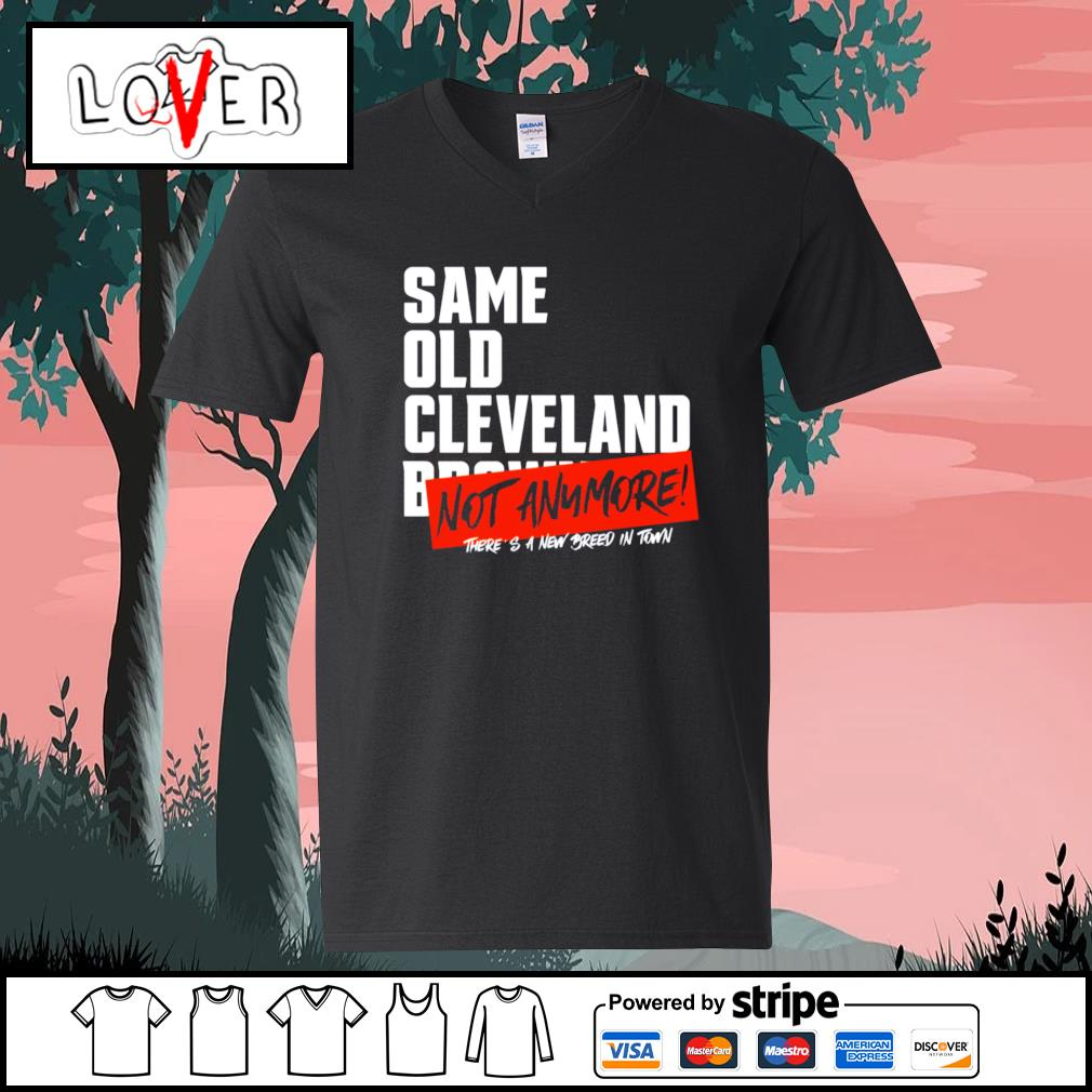 Same old Cleveland Browns not anymore there's a new breed in town s V-neck-T-shirt
