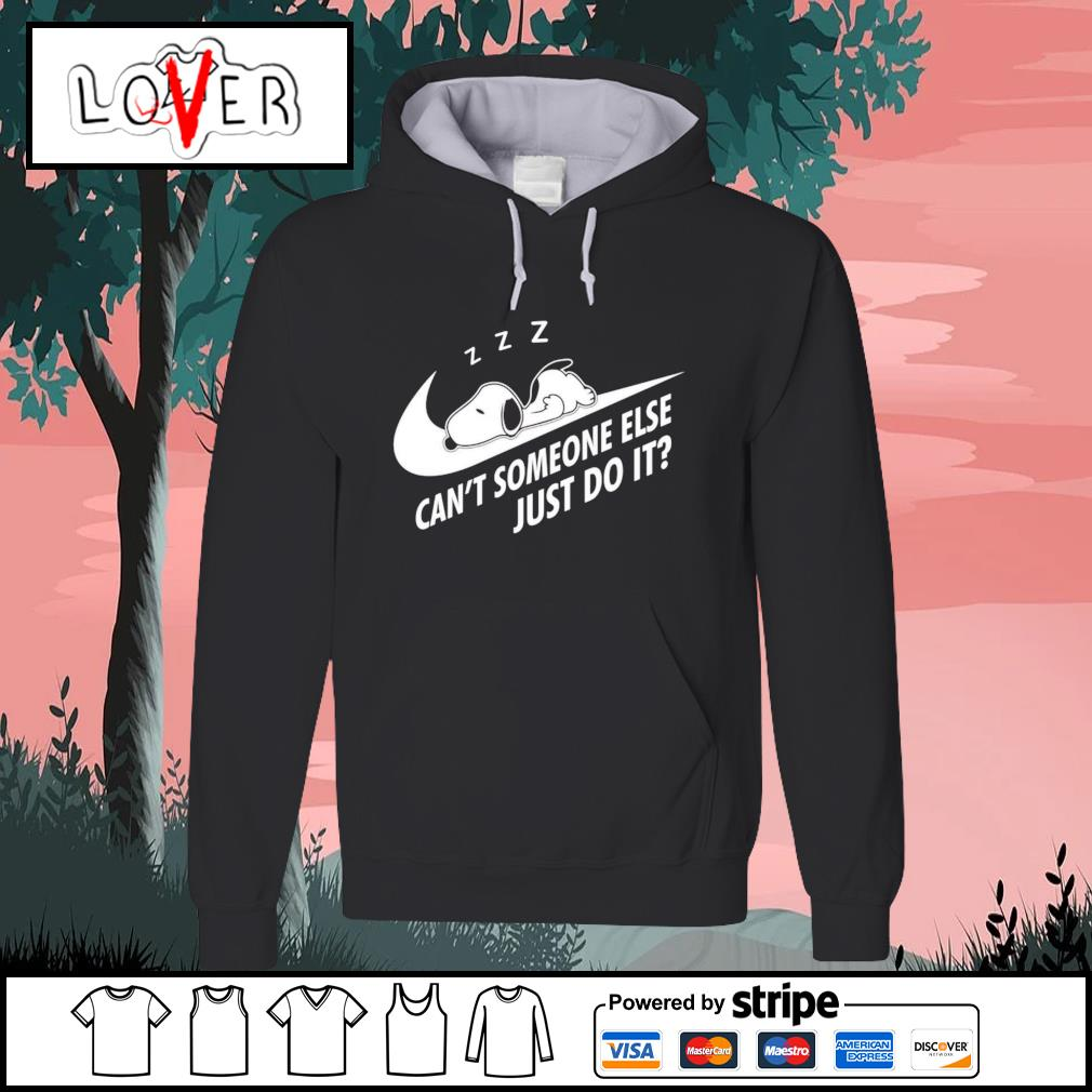 Snoopy can't someone else just do it s Hoodie