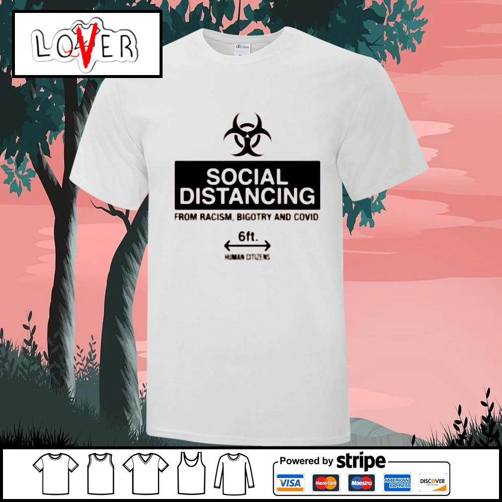 Social distancing from racism bigotry and Covid shirt