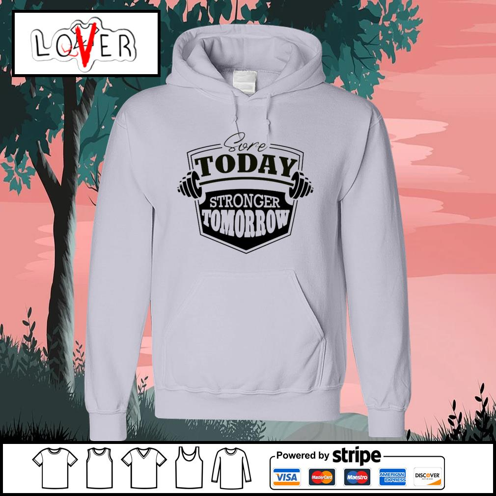 Sore today stronger tomorrow s Hoodie