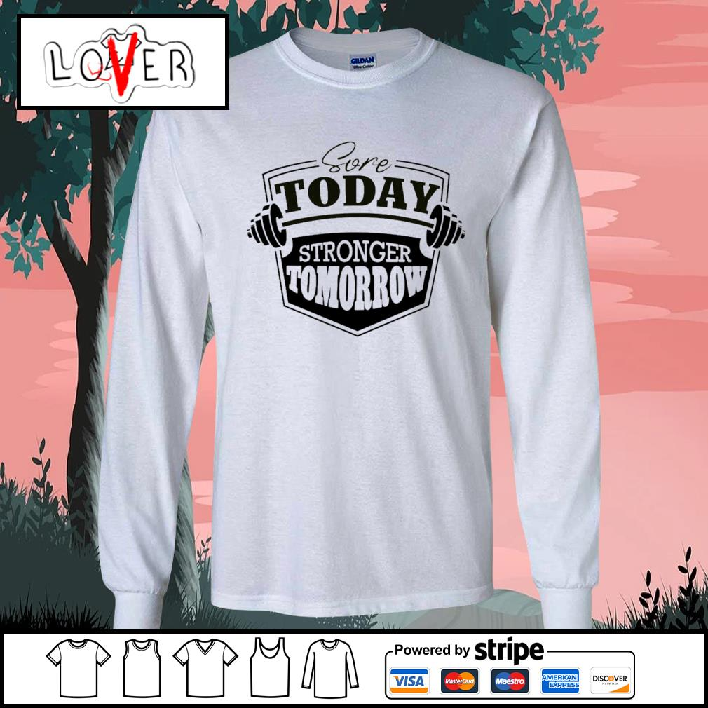 Sore today stronger tomorrow s Long-Sleeves-Tee
