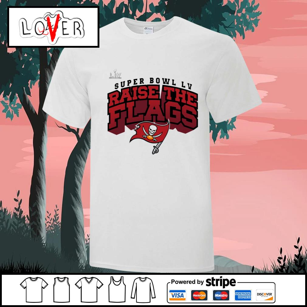 Super Bowl LV Raise The Flags Tampa Bay Buccaneers shirt