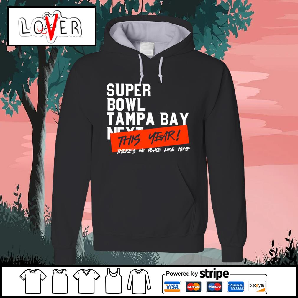Super Bowl Tampa Bay next this year there's no place like home s Hoodie
