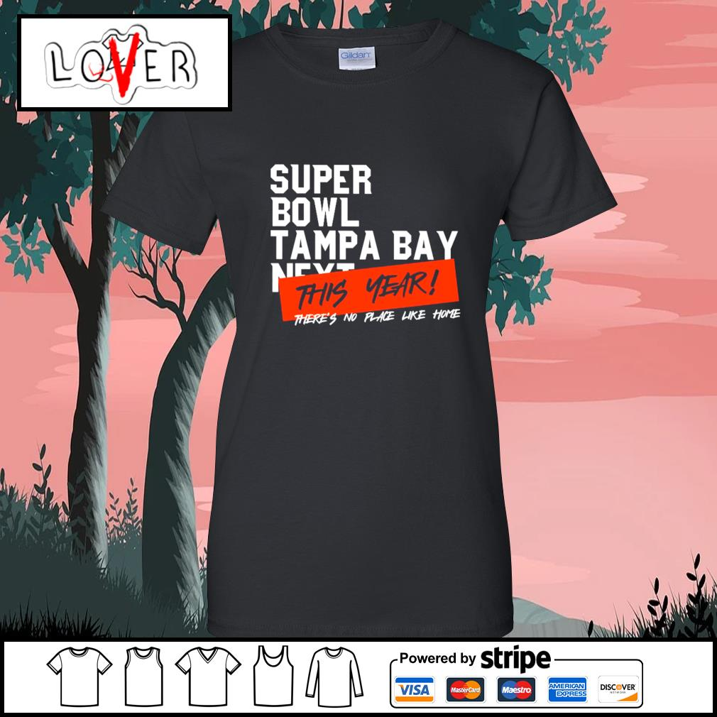 Super Bowl Tampa Bay next this year there's no place like home s Ladies-Tee