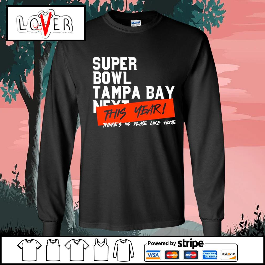 Super Bowl Tampa Bay next this year there's no place like home s Long-Sleeves-Tee