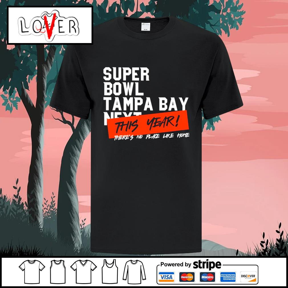 Super Bowl Tampa Bay next this year there's no place like home shirt