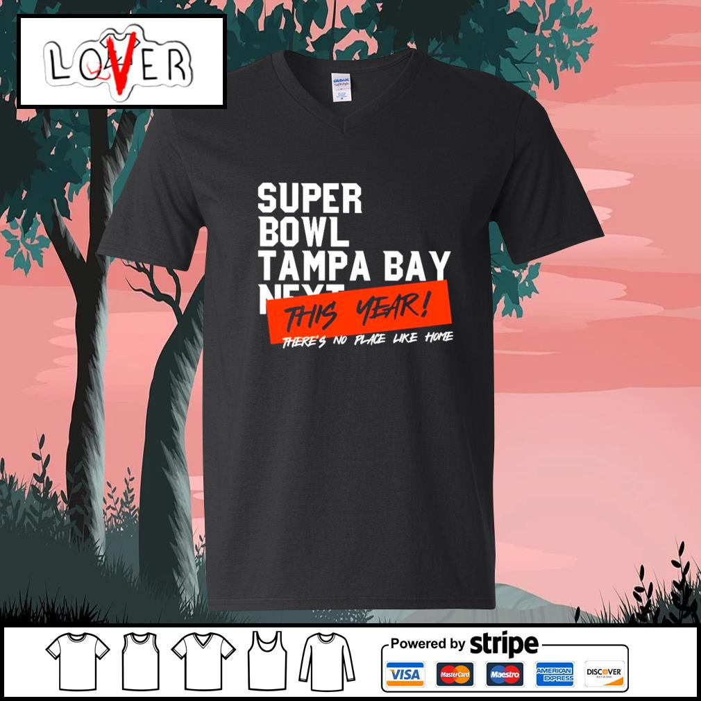 Super Bowl Tampa Bay next this year there's no place like home s V-neck-T-shirt