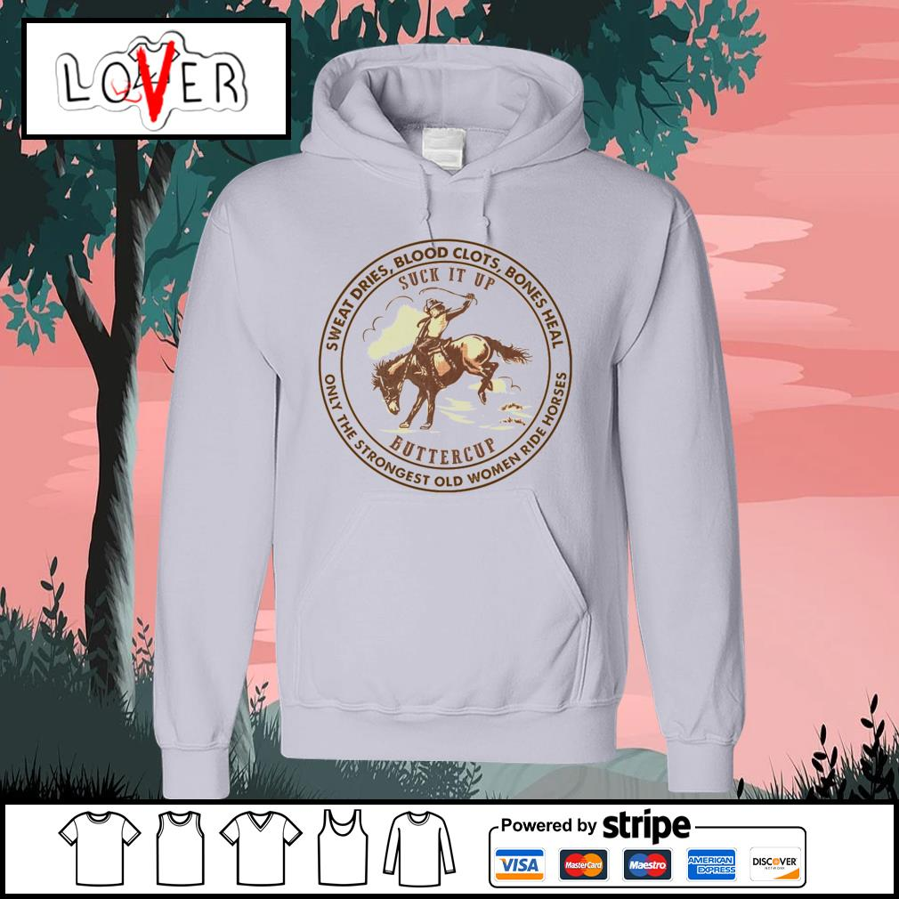 Sweat dries blood clots bones heal only the strongest old women ride horse suck it up buttercup s Hoodie