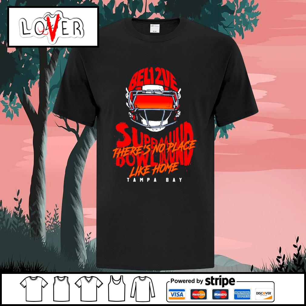 Tampa Bay Buccaneers 12 belive super bowl bound there's no place like home shirt