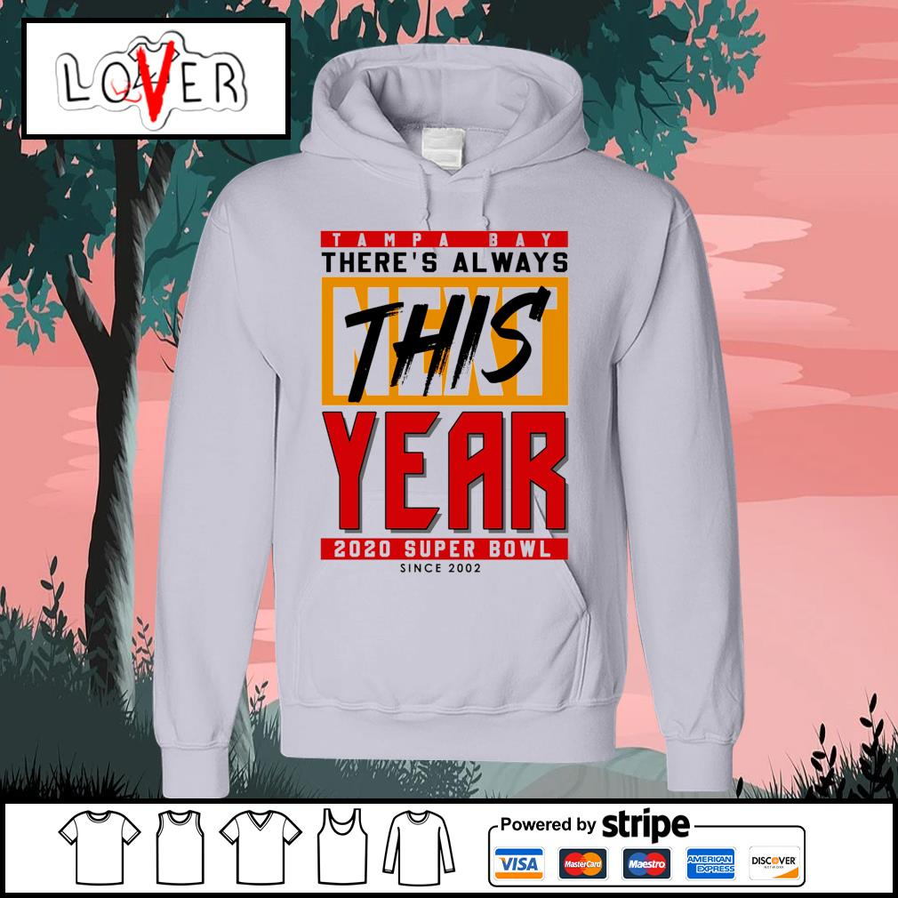 Tampa Bay Buccaneers there's always this next year 2020 super bowl since 2002 s Hoodie