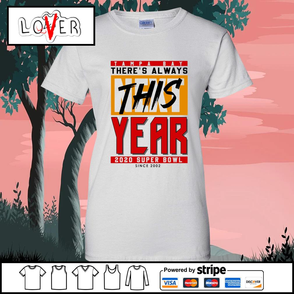 Tampa Bay Buccaneers there's always this next year 2020 super bowl since 2002 s Ladies-Tee