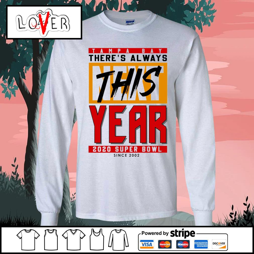 Tampa Bay Buccaneers there's always this next year 2020 super bowl since 2002 s Long-Sleeves-Tee