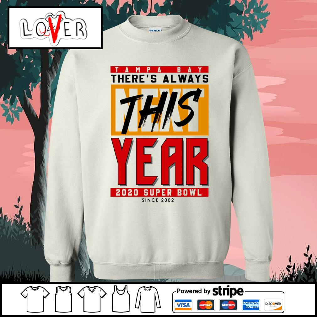 Tampa Bay Buccaneers there's always this next year 2020 super bowl since 2002 s Sweater