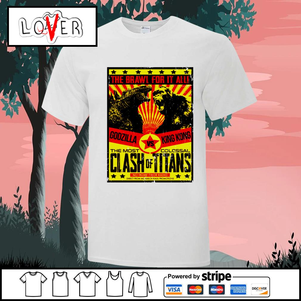 The brawl for it all Godzilla vs Kong the most colossal clash of titans shirt