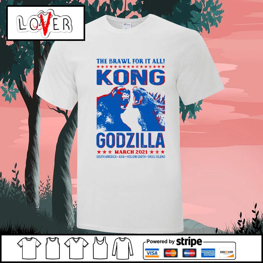 The brawl for it all Kong vs Godzilla march 2021 shirt