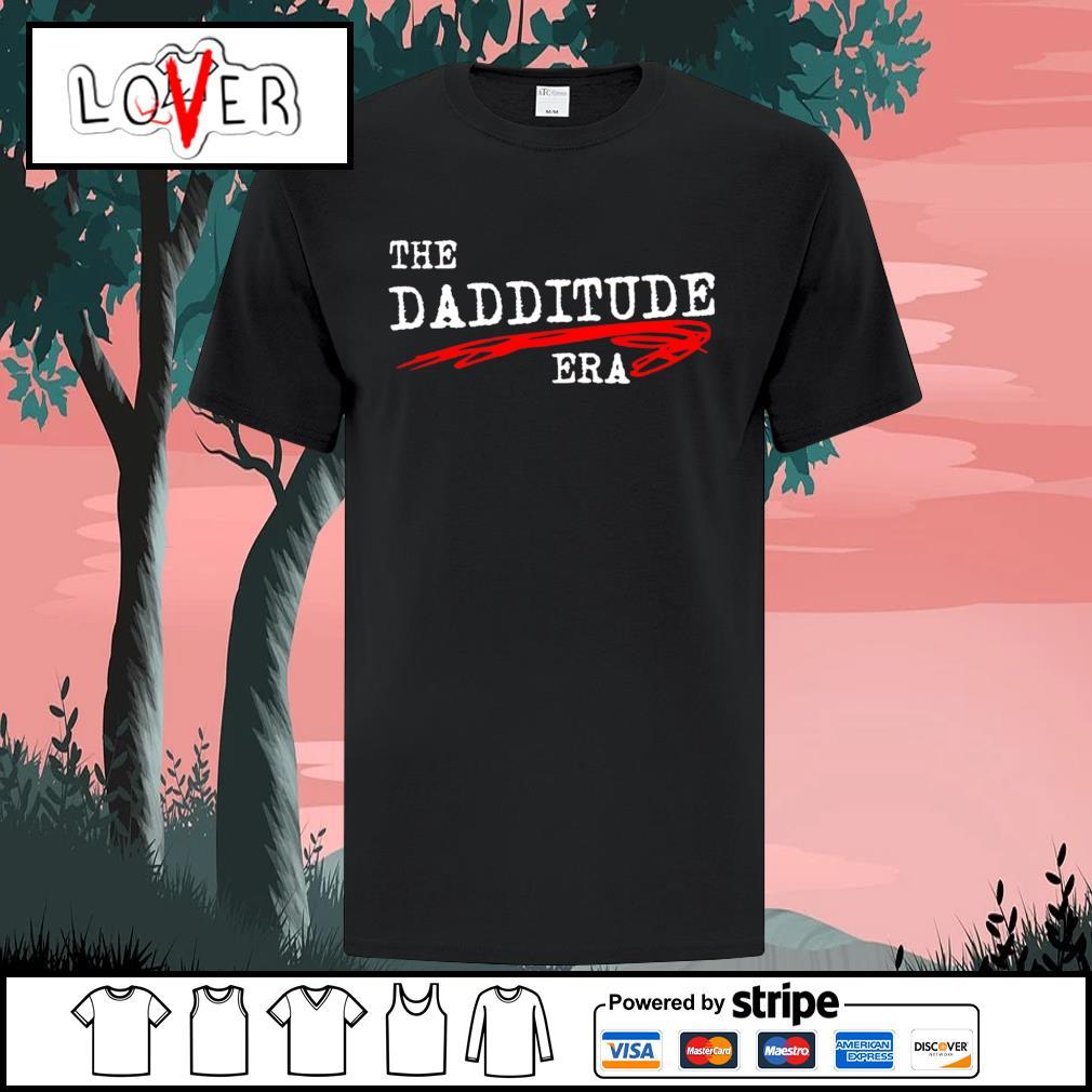 The dadditude era shirt