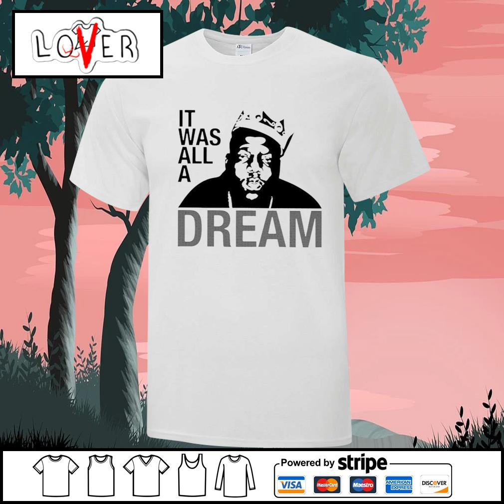 The Notorious B.I.G. It was all a dream shirt