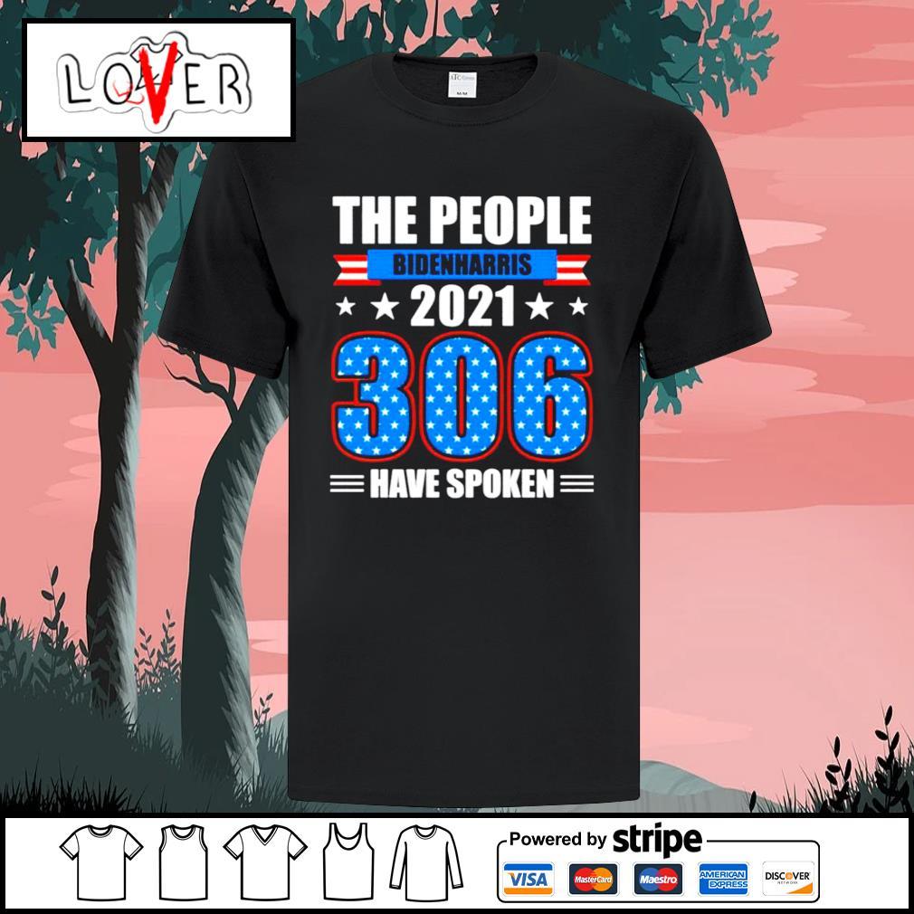 The people Biden Harris 2021 306 have spoken shirt