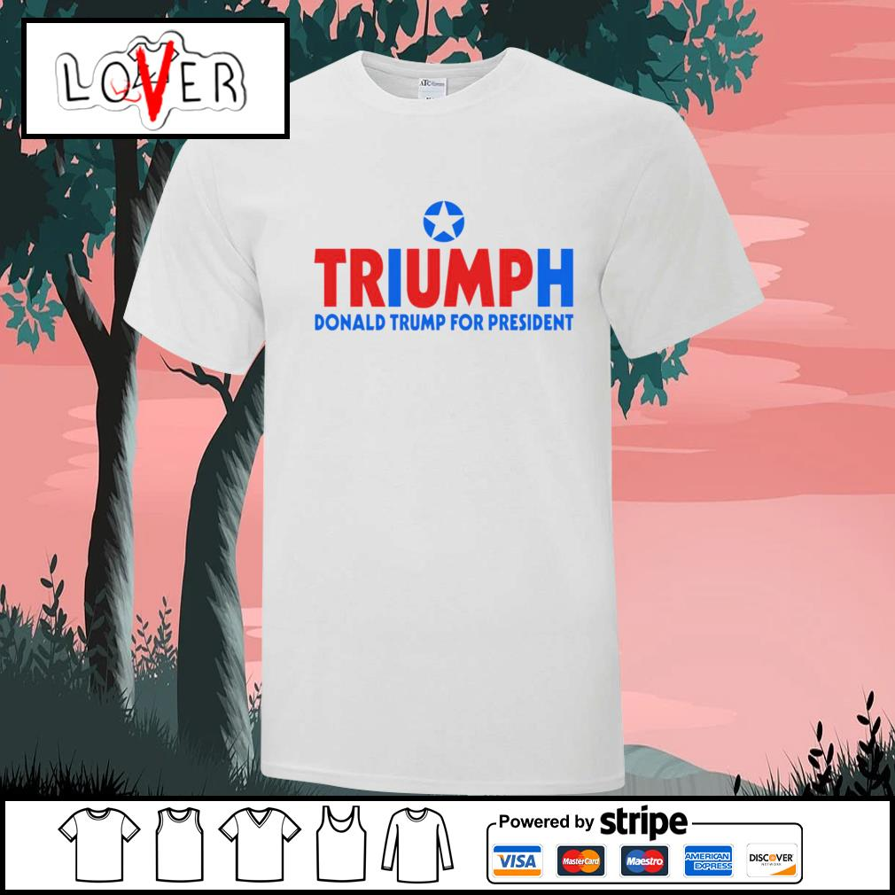 Triump Donald Trump For President shirt