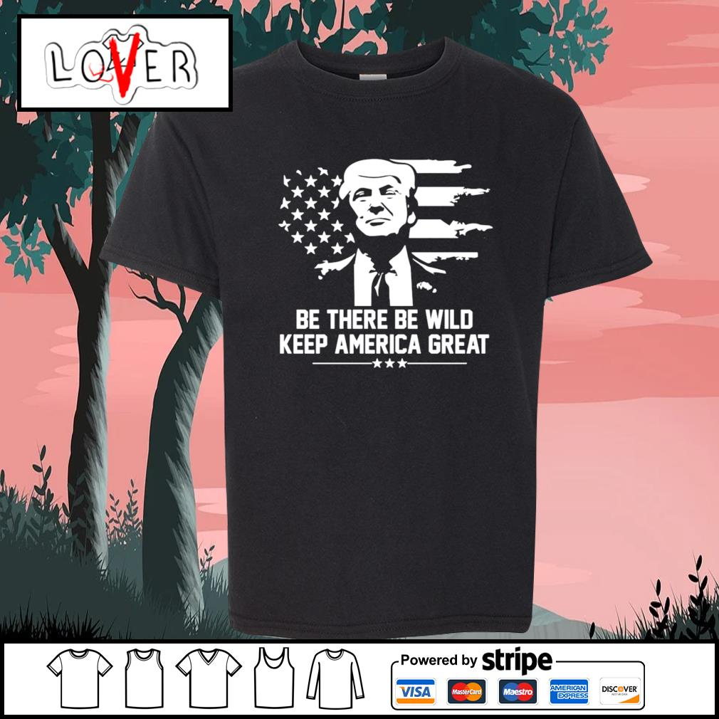 Trump 2021 be there be wild keep america great s Kid-T-shirt