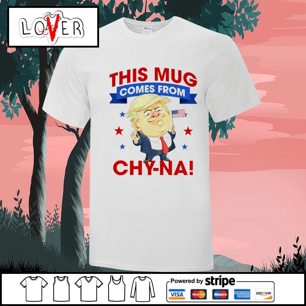 Trump this mug comes from chyna shirt