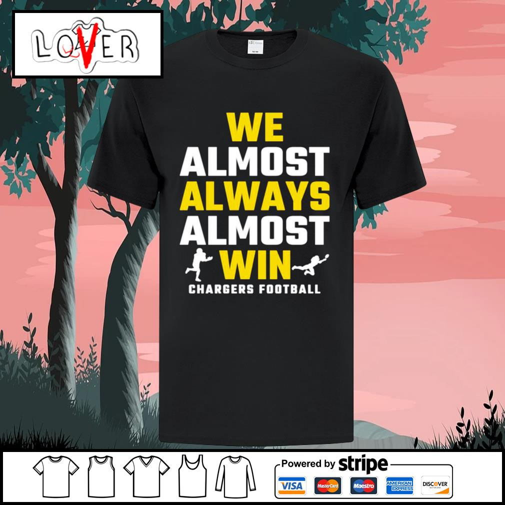 We almost always almost win Chargers football shirt